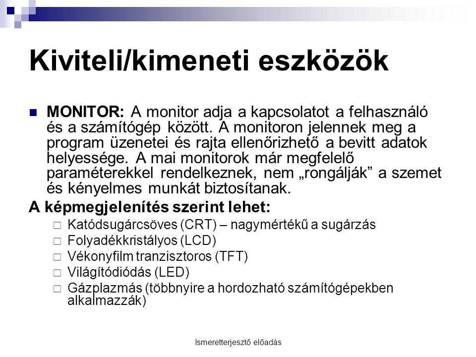 Ismeretterjesztő előadás Kiviteli/kimeneti eszközök  MONITOR: A monitor adja a kapcsolatot a felhasználó és a számítógép között.