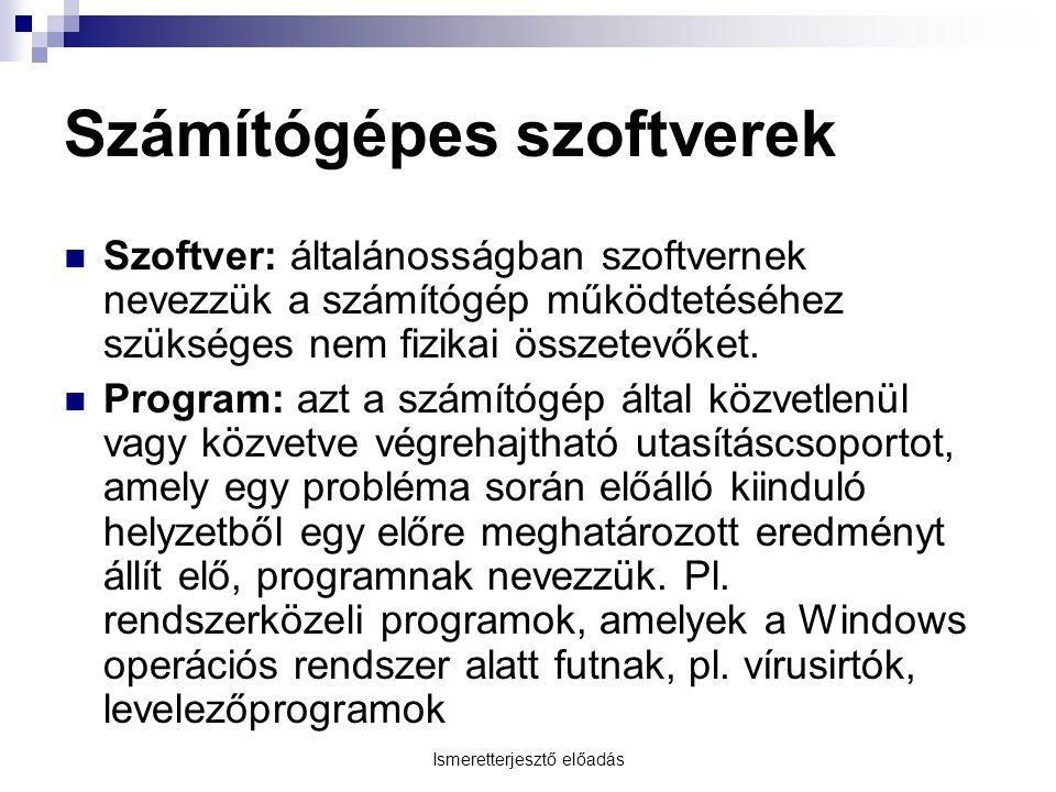 Ismeretterjesztő előadás Számítógépes szoftverek  Szoftver: általánosságban szoftvernek nevezzük a számítógép működtetéséhez szükséges nem fizikai összetevőket.