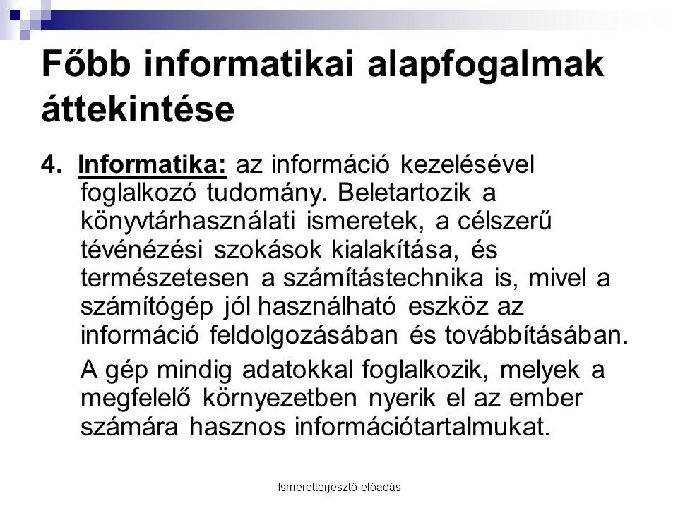 Ismeretterjesztő előadás Főbb informatikai alapfogalmak áttekintése 4.