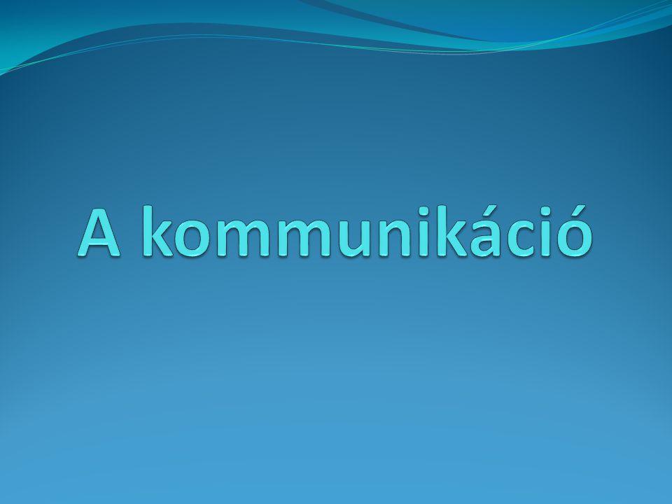 A kommunikáció fogalma  A kommunikáció egyfajta információ csere, mely mindig valamely jelrendszer segítségével jön létre.