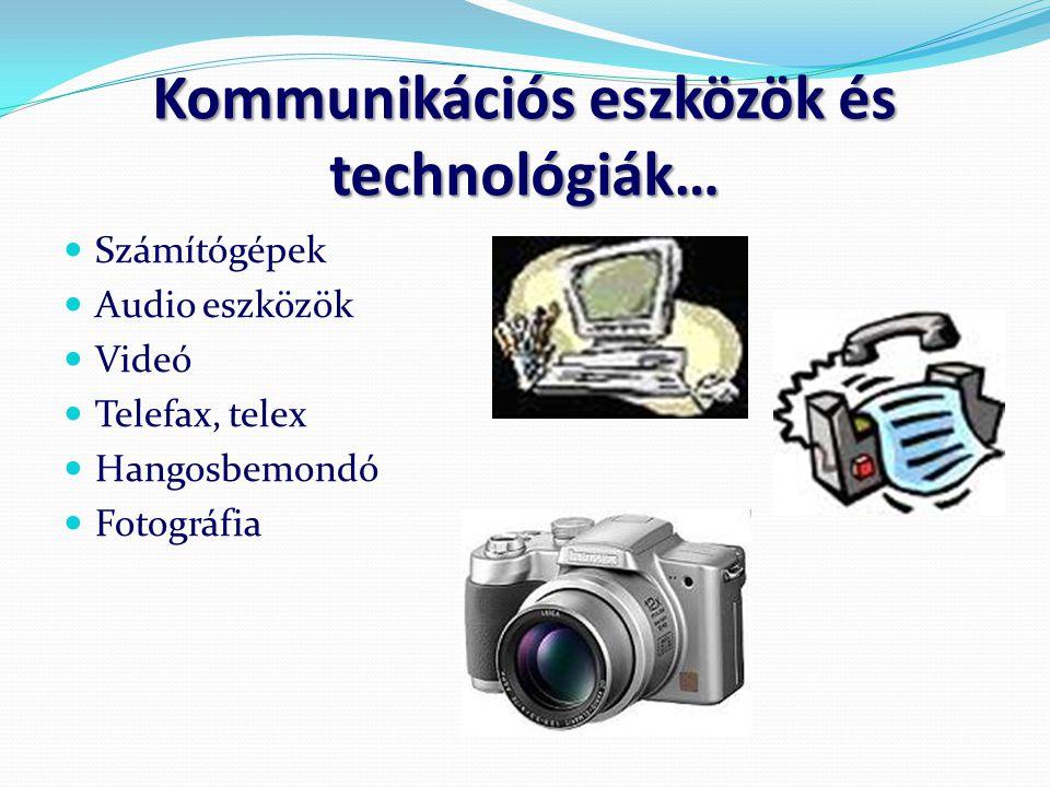 Kommunikációs eszközök és technológiák…  Számítógépek  Audio eszközök  Videó  Telefax, telex  Hangosbemondó  Fotográfia