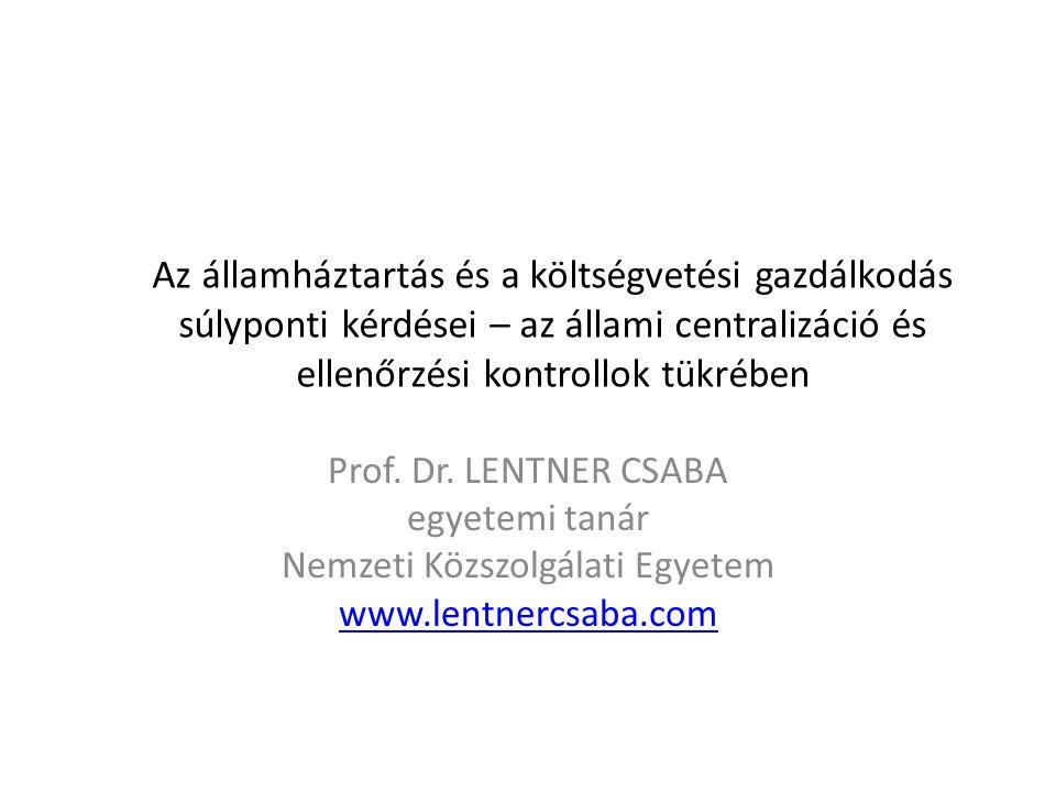 Az államháztartás és a költségvetési gazdálkodás súlyponti kérdései – az állami centralizáció és ellenőrzési kontrollok tükrében Prof. Dr. LENTNER CSA