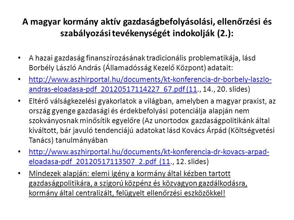 A magyar kormány aktív gazdaságbefolyásolási, ellenőrzési és szabályozási tevékenységét indokolják (2.): • A hazai gazdaság finanszírozásának tradicio