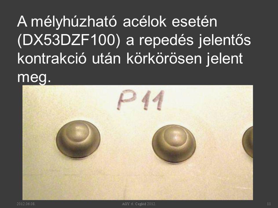 A mélyhúzható acélok esetén (DX53DZF100) a repedés jelentős kontrakció után körkörösen jelent meg. 2012.06.08. 11 AGY 6. Cegléd 2012.