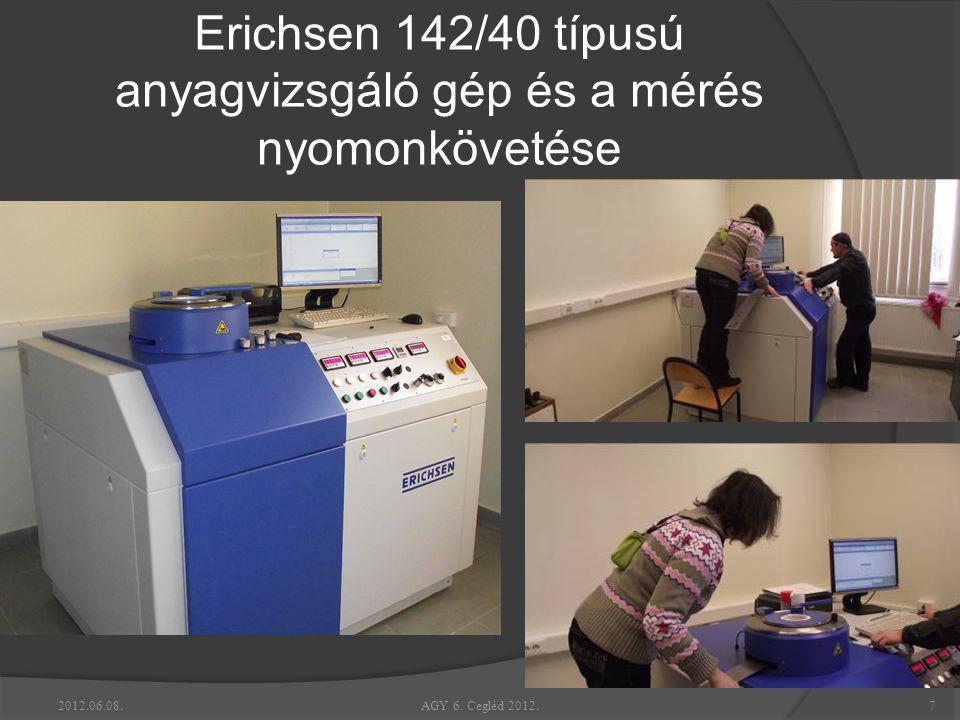 Erichsen 142/40 típusú anyagvizsgáló gép és a mérés nyomonkövetése 2012.06.08. 7 AGY 6. Cegléd 2012.