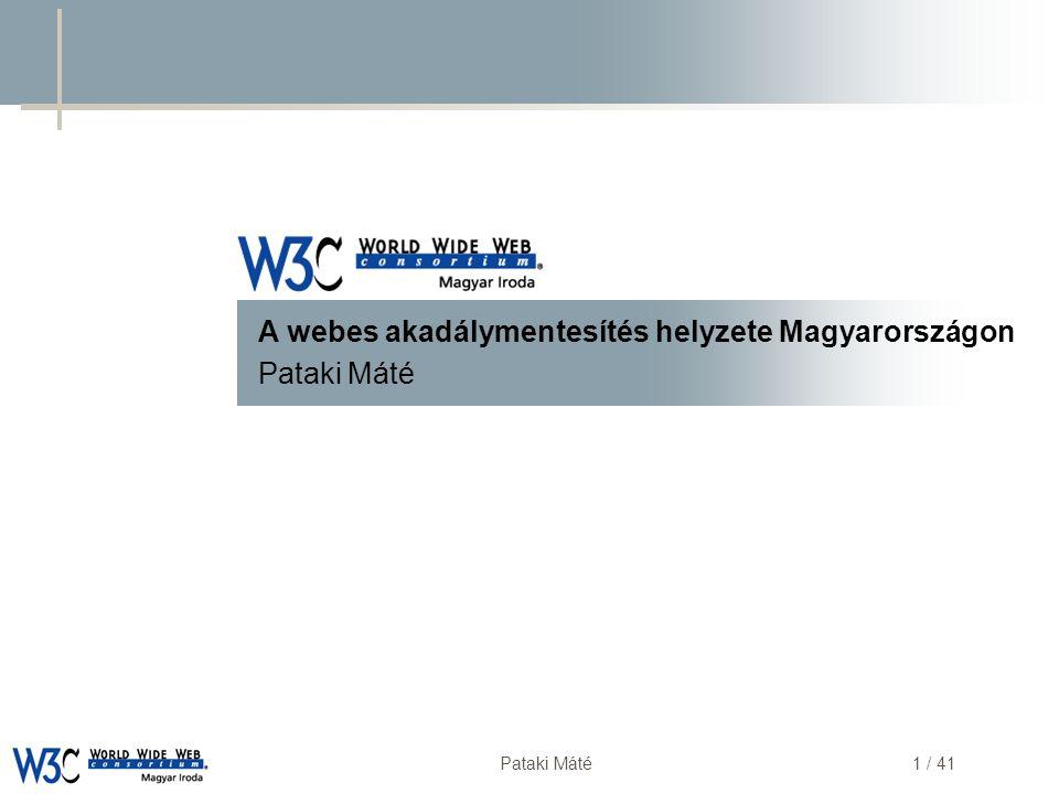 DSD Pataki Máté2 / 41 Témakörök  W3C - Web Accessibility Initiative (WAI)  Célcsoportok  Fogyatékossággal élők  Technológiailag megkülönböztetettek  Speciális célcsoportok  Jó példák.