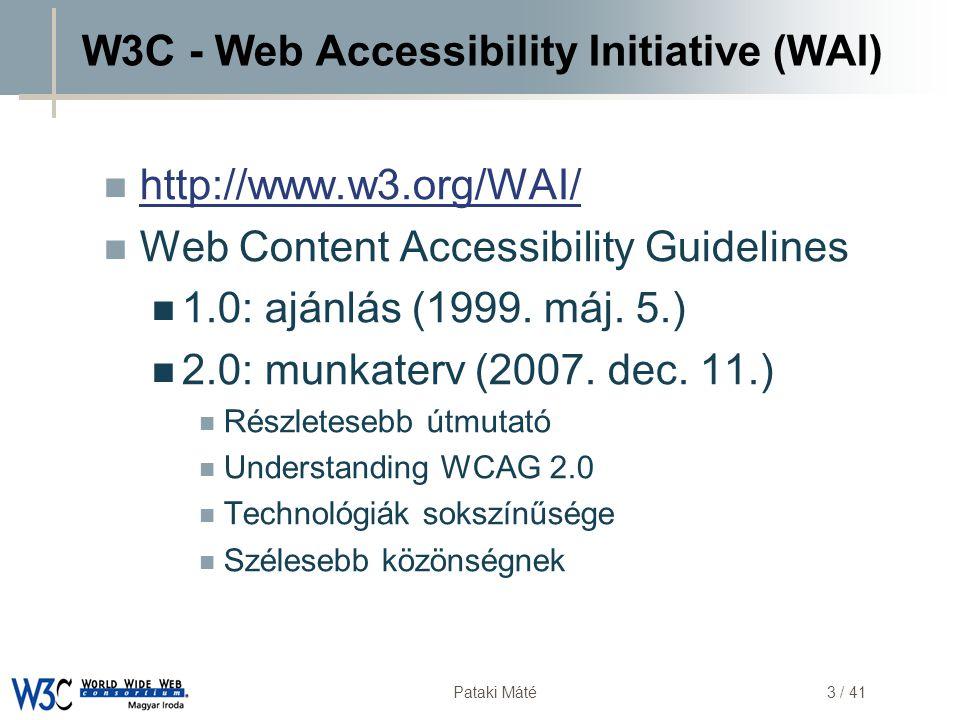 DSD Pataki Máté4 / 41 WCAG 1.0  Web Content Accessibility Guidelines  Priority 1 (must)  Pl.: szöveges megfelelő biztosítása minden képhez  Priority 2 (should)  Pl.: style sheet használata (tartalom-megjelenítés)  Priority 3 (may)  Pl.: fontos linkekhez gyorsbillentyű rendelése  Gépi és kézi ellenőrzés