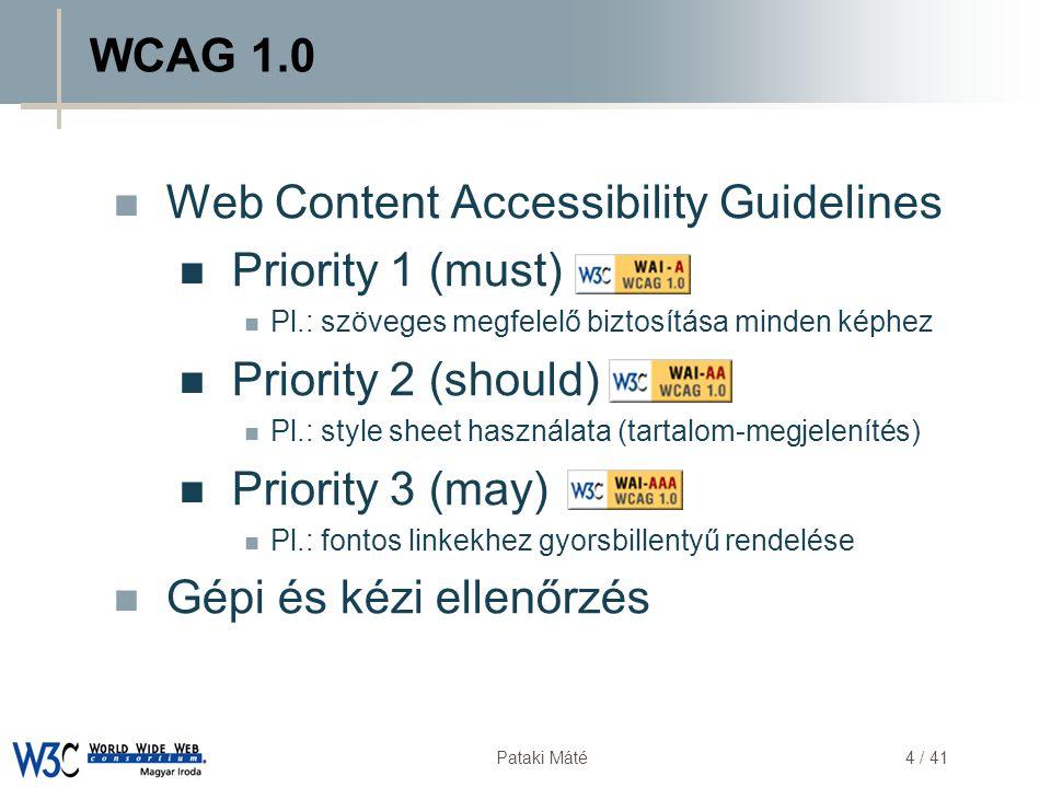 DSD Pataki Máté4 / 41 WCAG 1.0  Web Content Accessibility Guidelines  Priority 1 (must)  Pl.: szöveges megfelelő biztosítása minden képhez  Priori