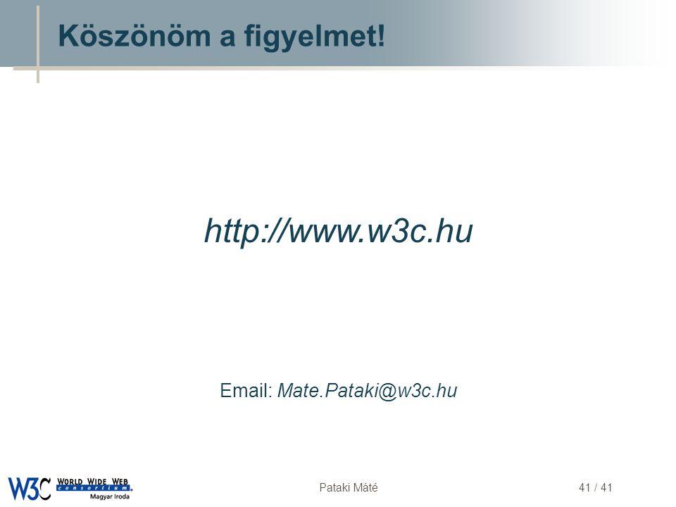 DSD Pataki Máté41 / 41 Email: Mate.Pataki@w3c.hu http://www.w3c.hu Köszönöm a figyelmet!