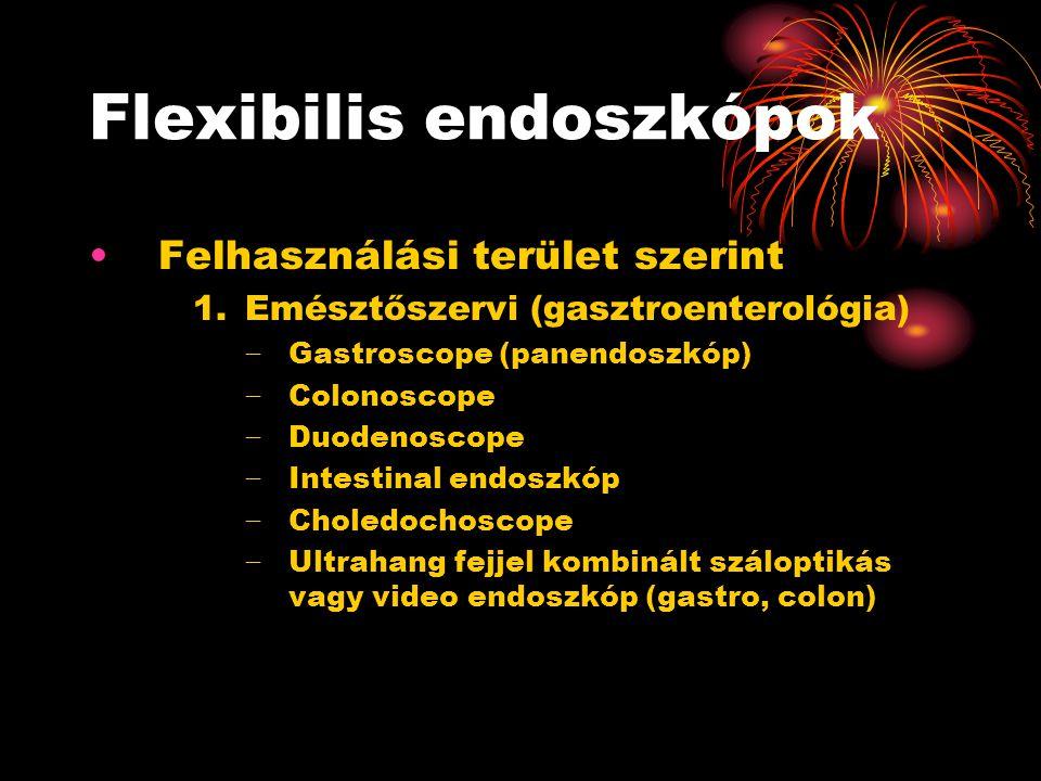 Flexibilis endoszkópok •Felhasználási terület szerint 1.Emésztőszervi (gasztroenterológia) − Gastroscope (panendoszkóp) − Colonoscope − Duodenoscope − Intestinal endoszkóp − Choledochoscope − Ultrahang fejjel kombinált száloptikás vagy video endoszkóp (gastro, colon)