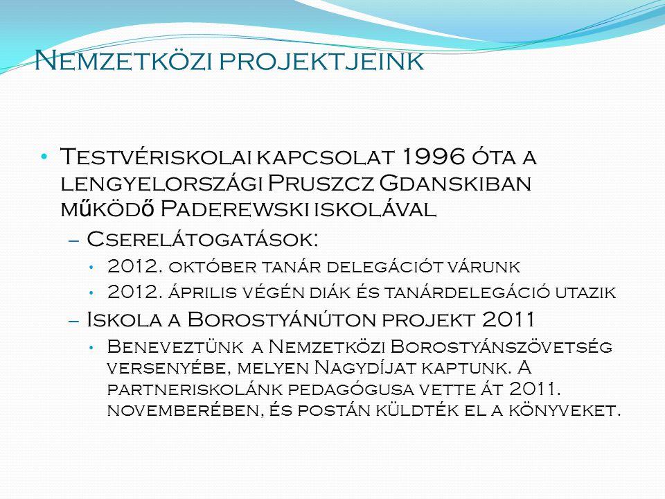 Nemzetközi projektjeink • Testvériskolai kapcsolat 1996 óta a lengyelországi Pruszcz Gdanskiban m ű köd ő Paderewski iskolával – Cserelátogatások: • 2012.