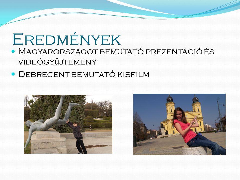 Eredmények  Magyarországot bemutató prezentáció és videógy ű jtemény  Debrecent bemutató kisfilm