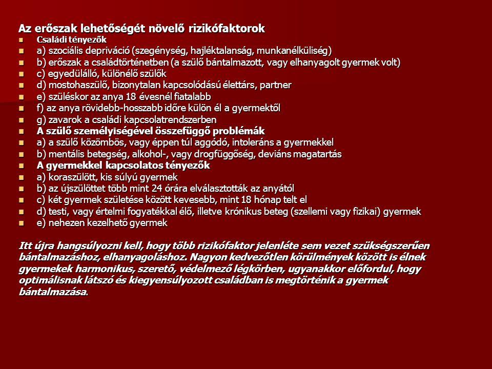 Az erőszak lehetőségét növelő rizikófaktorok  Családi tényezők  a) szociális depriváció (szegénység, hajléktalanság, munkanélküliség)  b) erőszak a