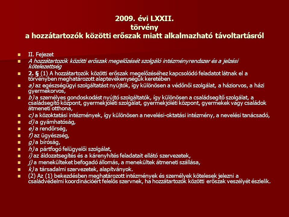 2009. évi LXXII. törvény a hozzátartozók közötti erőszak miatt alkalmazható távoltartásról  II. Fejezet  A hozzátartozók közötti erőszak megelőzését