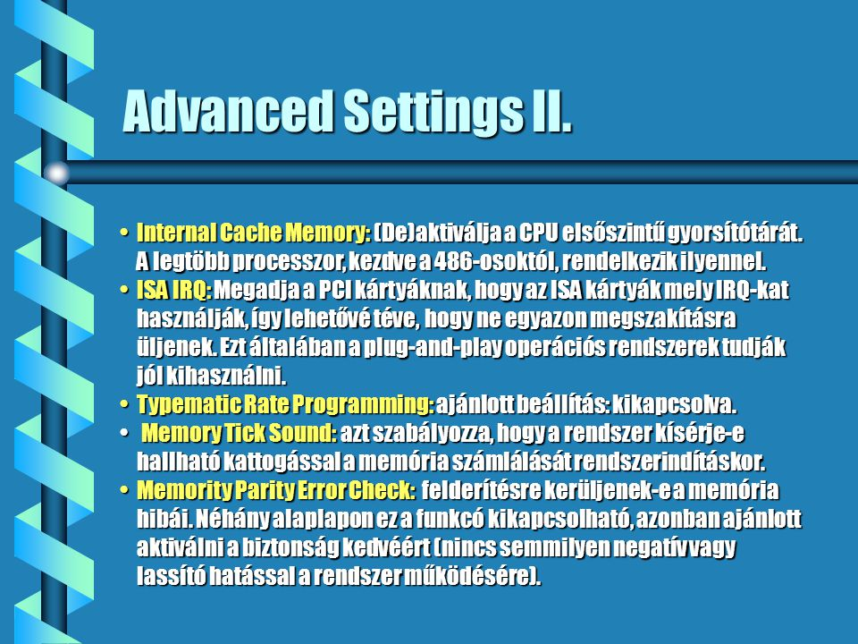 Advanced Settings II.•Internal Cache Memory: (De)aktiválja a CPU elsőszintű gyorsítótárát.