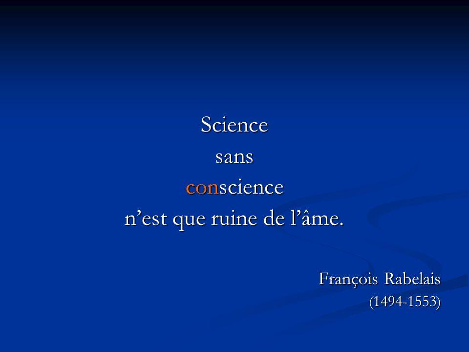 Sciencesans conscience n'est que ruine de l'âme. François Rabelais (1494-1553)