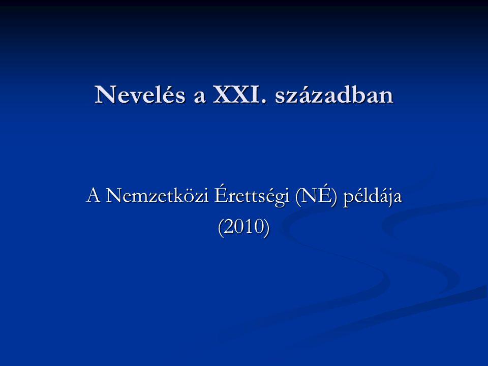 Nevelés a XXI. században A Nemzetközi Érettségi (NÉ) példája (2010)