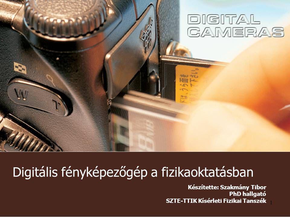 1 Digitális fényképezőgép a fizikaoktatásban Készítette: Szakmány Tibor PhD hallgató SZTE-TTIK Kísérleti Fizikai Tanszék