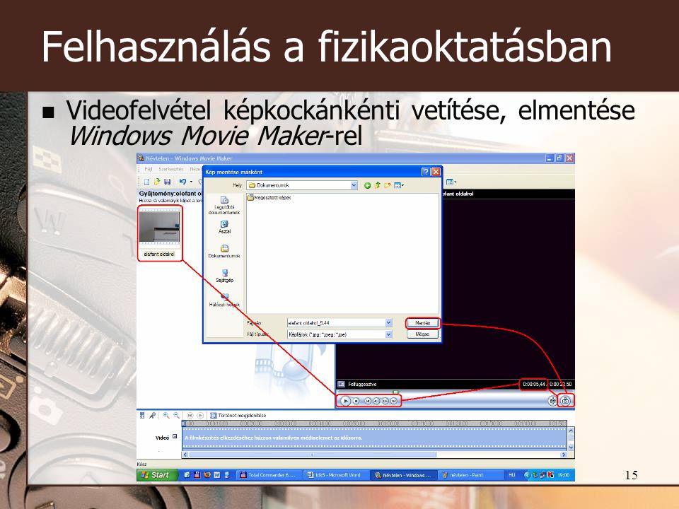 15 Felhasználás a fizikaoktatásban  Videofelvétel képkockánkénti vetítése, elmentése Windows Movie Maker-rel