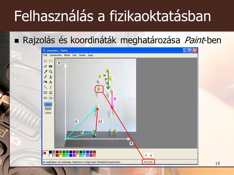 18 Felhasználás a fizikaoktatásban  Rajzolás és koordináták meghatározása Paint-ben