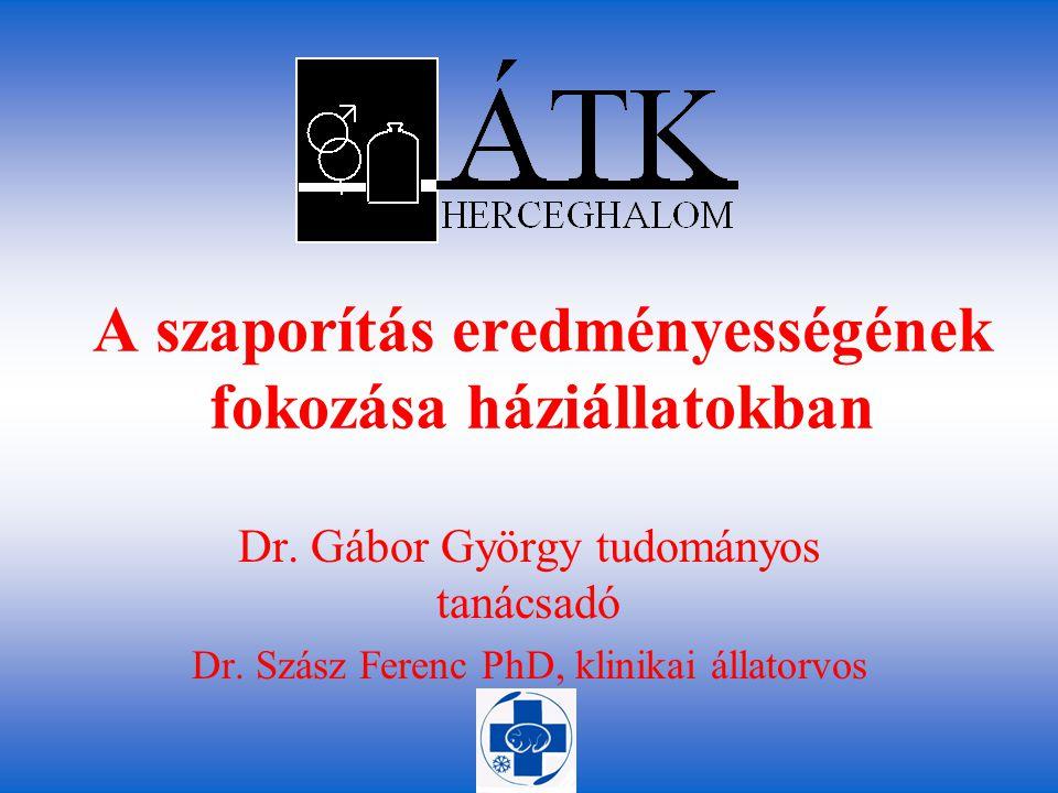 A szaporítás eredményességének fokozása háziállatokban Dr. Gábor György tudományos tanácsadó Dr. Szász Ferenc PhD, klinikai állatorvos