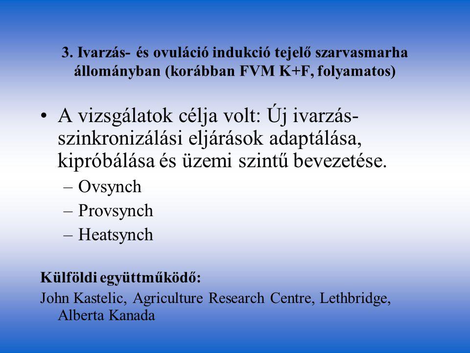 3. Ivarzás- és ovuláció indukció tejelő szarvasmarha állományban (korábban FVM K+F, folyamatos) •A vizsgálatok célja volt: Új ivarzás- szinkronizálási