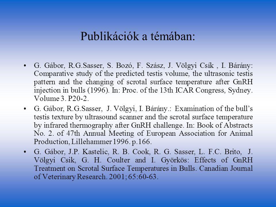 Publikációk a témában: •G. Gábor, R.G.Sasser, S. Bozó, F. Szász, J. Völgyi Csík, I. Bárány: Comparative study of the predicted testis volume, the ultr