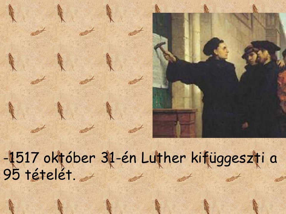-1517 október 31-én Luther kifüggeszti a 95 tételét.