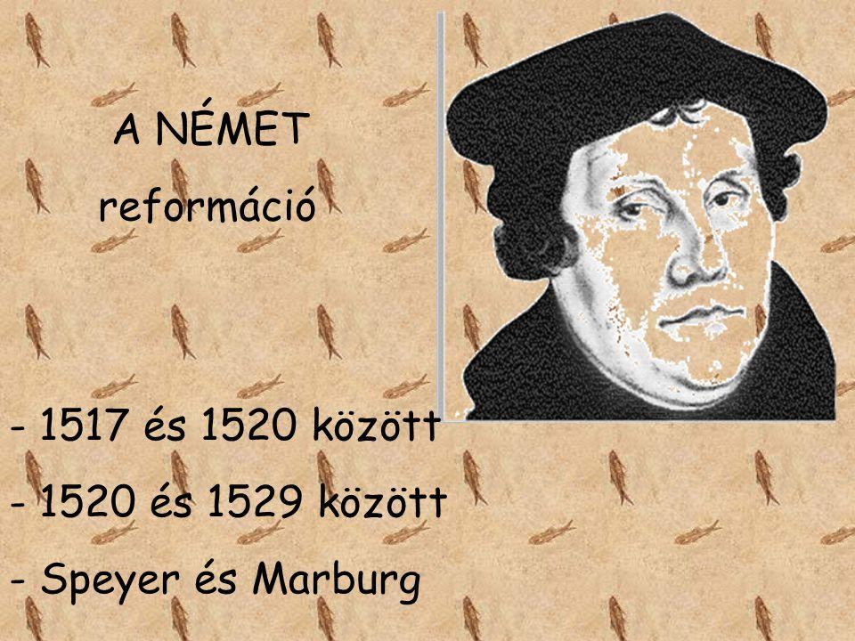 A NÉMET reformáció - 1517 és 1520 között - 1520 és 1529 között - Speyer és Marburg