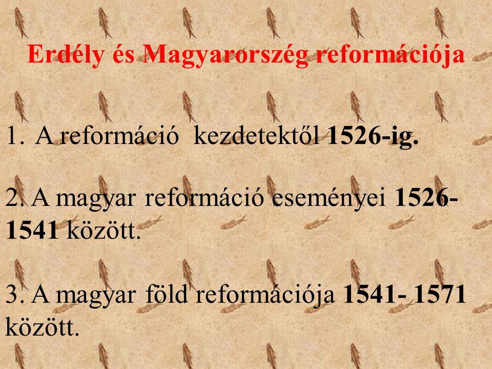 1. A reformáció kezdetektől 1526-ig. 2. A magyar reformáció eseményei 1526- 1541 között. 3. A magyar föld reformációja 1541- 1571 között. Erdély és Ma