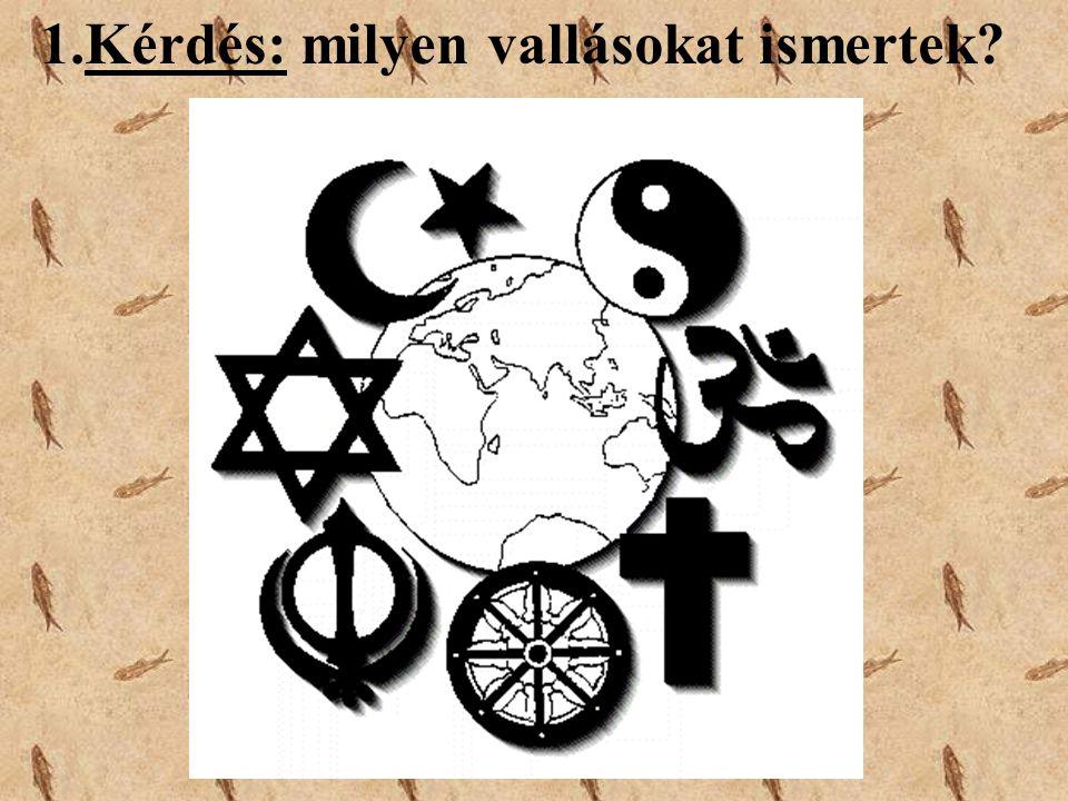 1.Kérdés: milyen vallásokat ismertek?
