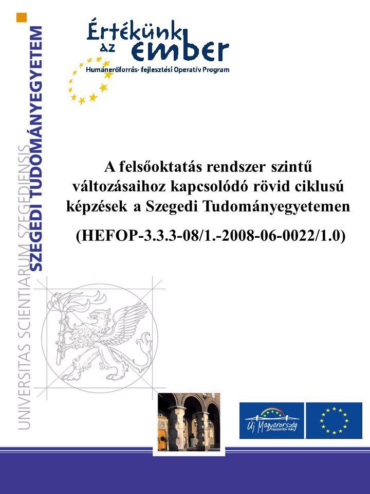 A felsőoktatás rendszer szintű változásaihoz kapcsolódó rövid ciklusú képzések a Szegedi Tudományegyetemen (HEFOP-3.3.3-08/1.-2008-06-0022/1.0)