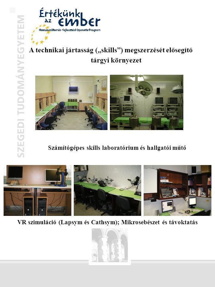 """A technikai jártasság (""""skills ) megszerzését elősegítő tárgyi környezet Számítógépes skills laboratórium és hallgatói műtő VR szimuláció (Lapsym és Cathsym); Mikrosebészet és távoktatás"""