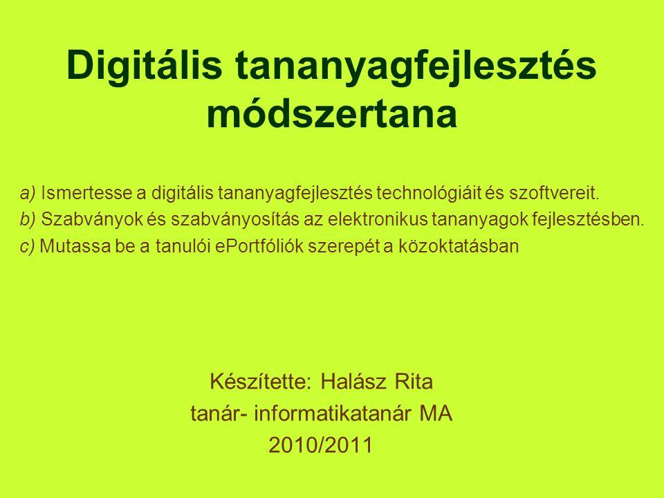 Készítette: Halász Rita tanár- informatikatanár MA 2010/2011 Digitális tananyagfejlesztés módszertana a) Ismertesse a digitális tananyagfejlesztés tec