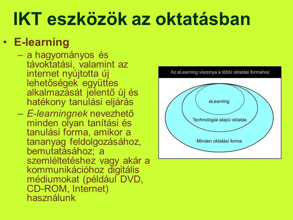 IKT eszközök az oktatásban •E-learning –a hagyományos és távoktatási, valamint az internet nyújtotta új lehetőségek együttes alkalmazását jelentő új é