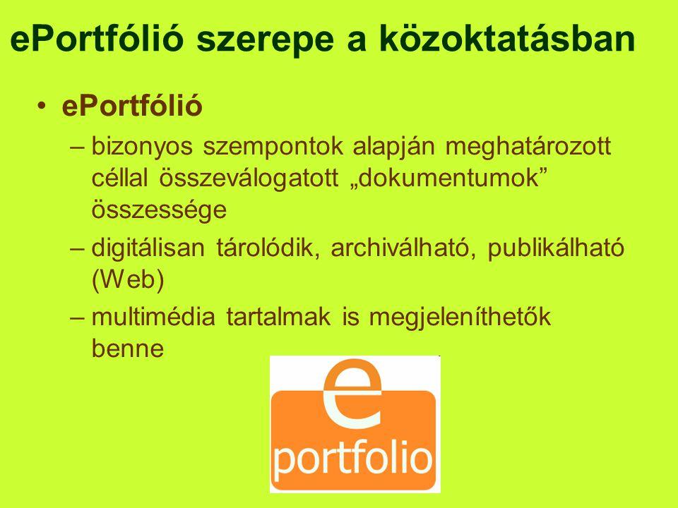 """•ePortfólió –bizonyos szempontok alapján meghatározott céllal összeválogatott """"dokumentumok"""" összessége –digitálisan tárolódik, archiválható, publikál"""