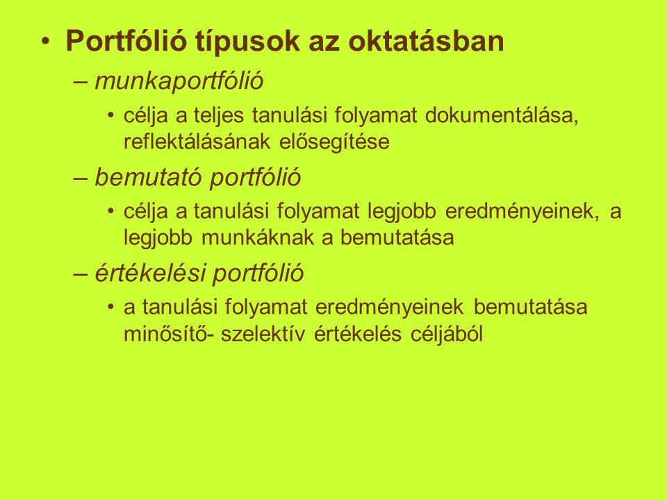 •Portfólió típusok az oktatásban –munkaportfólió •célja a teljes tanulási folyamat dokumentálása, reflektálásának elősegítése –bemutató portfólió •cél