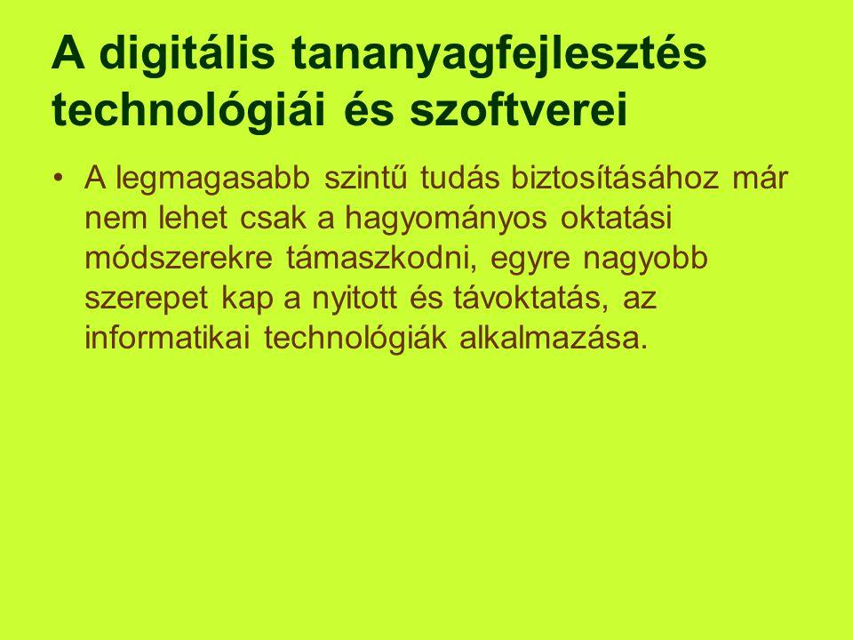 A digitális tananyagfejlesztés technológiái és szoftverei •A legmagasabb szintű tudás biztosításához már nem lehet csak a hagyományos oktatási módszer