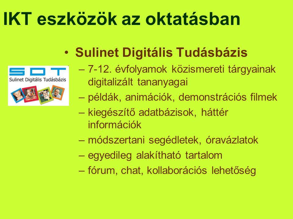 IKT eszközök az oktatásban •Sulinet Digitális Tudásbázis –7-12. évfolyamok közismereti tárgyainak digitalizált tananyagai –példák, animációk, demonstr
