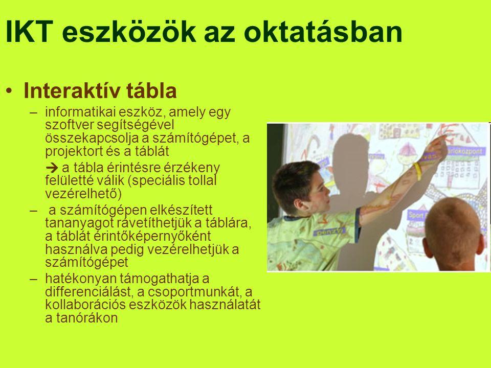 IKT eszközök az oktatásban •Interaktív tábla –informatikai eszköz, amely egy szoftver segítségével összekapcsolja a számítógépet, a projektort és a tá