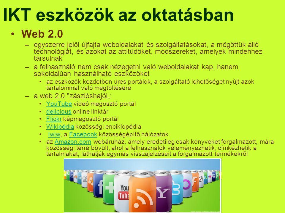 IKT eszközök az oktatásban •Web 2.0 –egyszerre jelöl újfajta weboldalakat és szolgáltatásokat, a mögöttük álló technológiát, és azokat az attitűdöket,