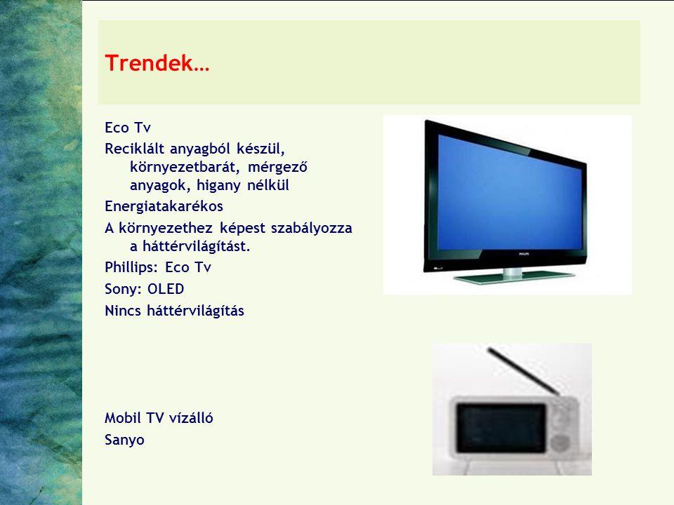 Trendek… Eco Tv Reciklált anyagból készül, környezetbarát, mérgező anyagok, higany nélkül Energiatakarékos A környezethez képest szabályozza a háttérvilágítást.