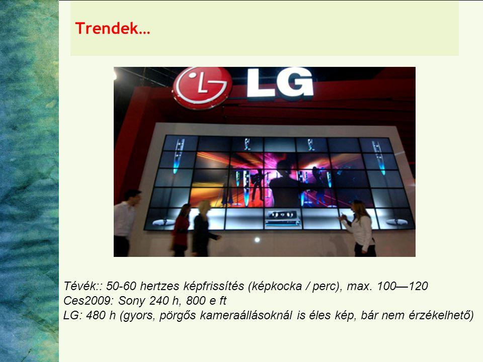 Trendek… Tévék:: 50-60 hertzes képfrissítés (képkocka / perc), max.