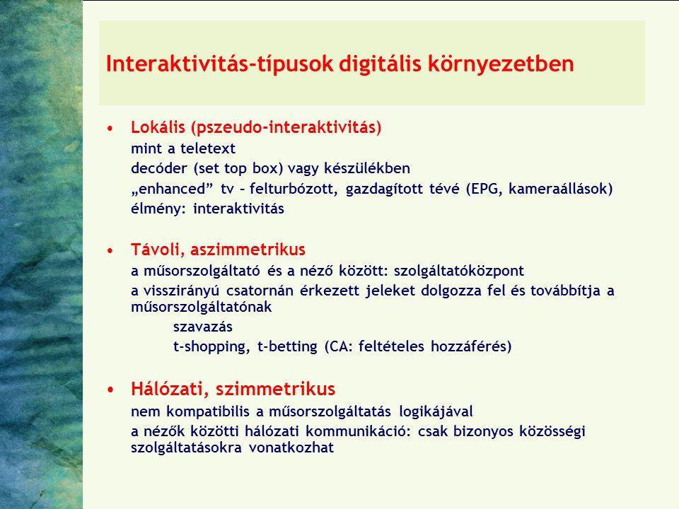 """Interaktivitás-típusok digitális környezetben •Lokális (pszeudo-interaktivitás) mint a teletext decóder (set top box) vagy készülékben """"enhanced tv – felturbózott, gazdagított tévé (EPG, kameraállások) élmény: interaktivitás •Távoli, aszimmetrikus a műsorszolgáltató és a néző között: szolgáltatóközpont a visszirányú csatornán érkezett jeleket dolgozza fel és továbbítja a műsorszolgáltatónak szavazás t-shopping, t-betting (CA: feltételes hozzáférés) •Hálózati, szimmetrikus nem kompatibilis a műsorszolgáltatás logikájával a nézők közötti hálózati kommunikáció: csak bizonyos közösségi szolgáltatásokra vonatkozhat"""