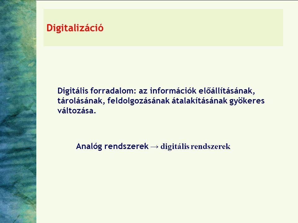 Digitalizáció Digitális forradalom: az információk előállításának, tárolásának, feldolgozásának átalakításának gyökeres változása.