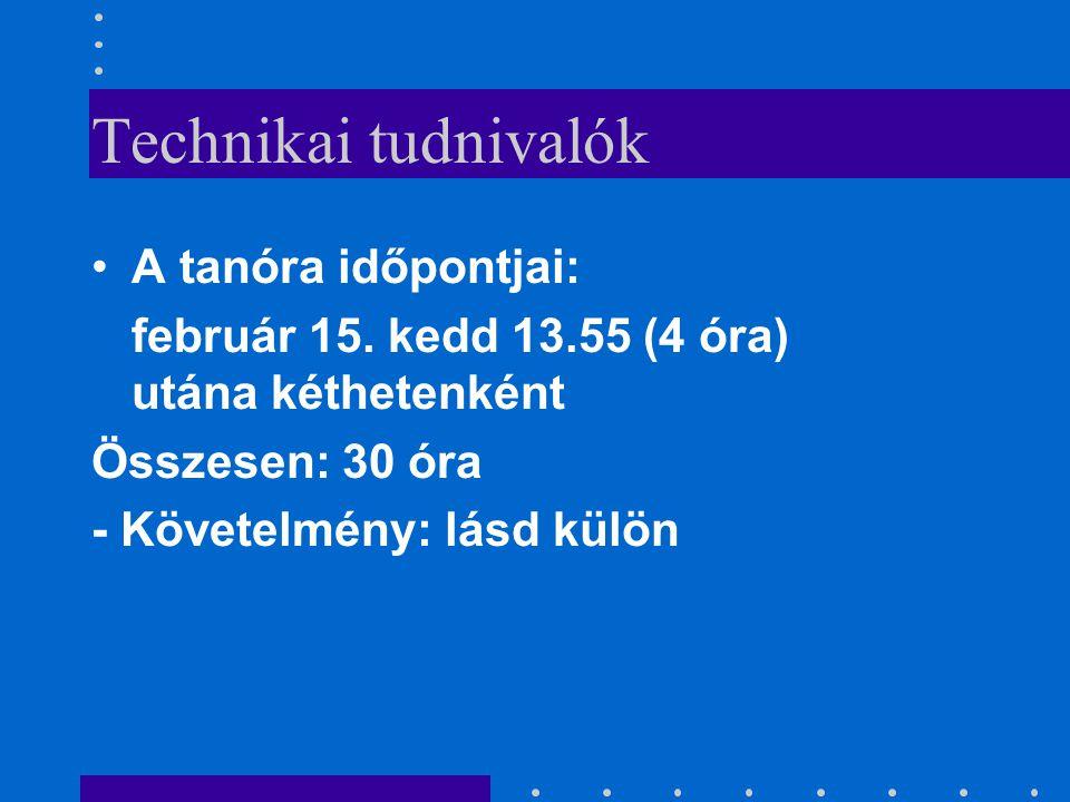 Technikai tudnivalók •A tanóra időpontjai: február 15.