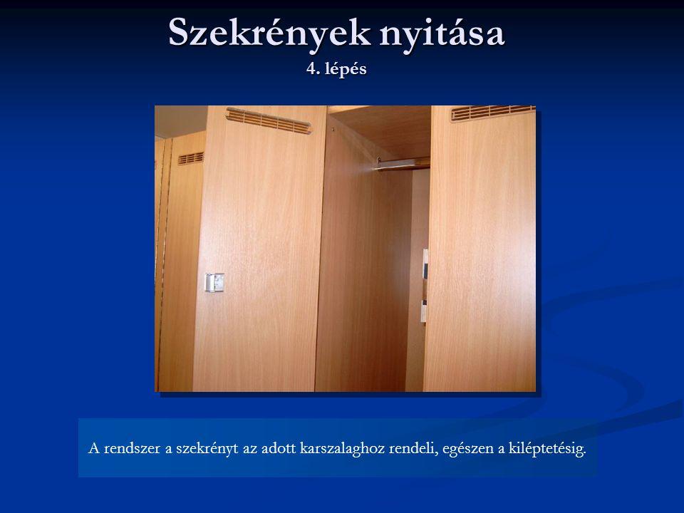 Szekrények nyitása 4. lépés A rendszer a szekrényt az adott karszalaghoz rendeli, egészen a kiléptetésig.