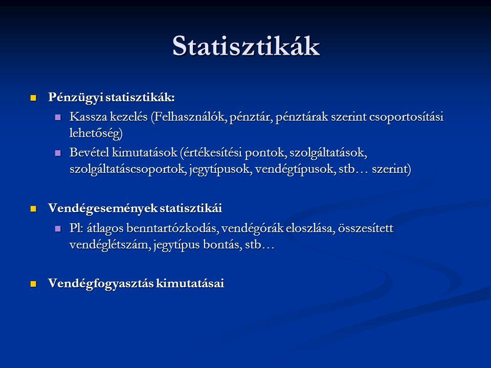 Statisztikák  Pénzügyi statisztikák:  Kassza kezelés (Felhasználók, pénztár, pénztárak szerint csoportosítási lehetőség)  Bevétel kimutatások (érté