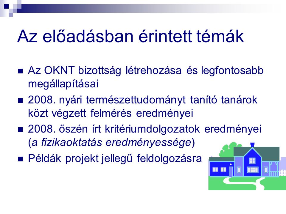 Az előadásban érintett témák  Az OKNT bizottság létrehozása és legfontosabb megállapításai  2008. nyári természettudományt tanító tanárok közt végze