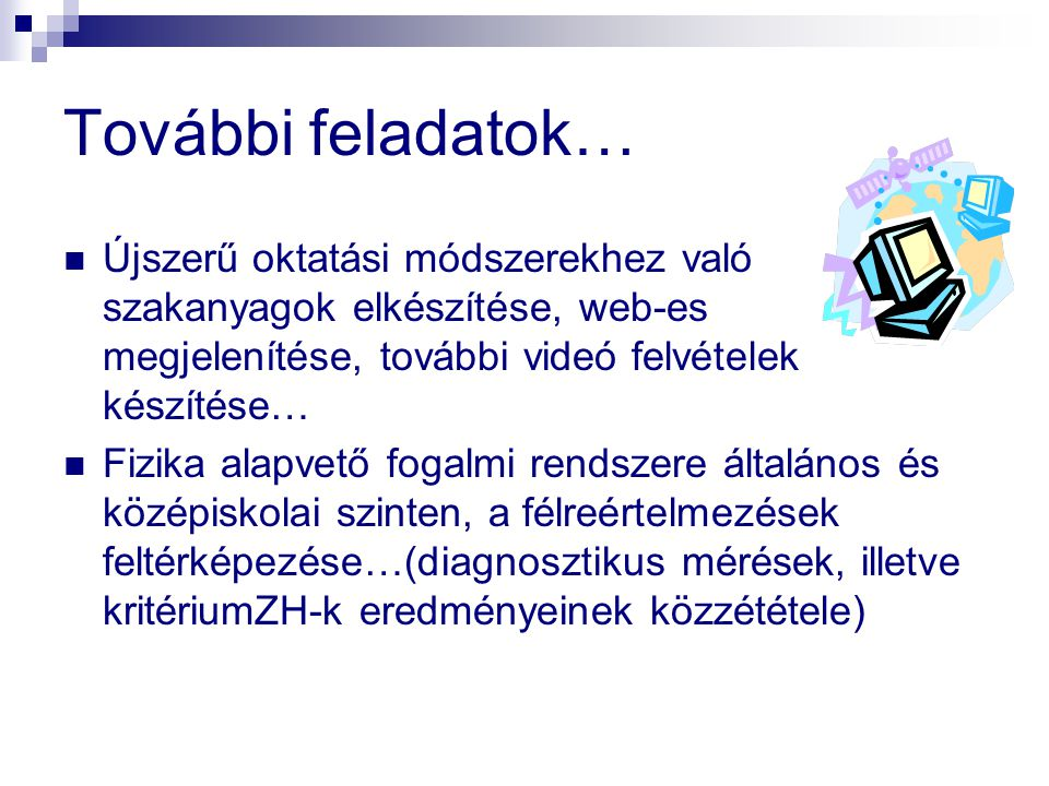 További feladatok…  Újszerű oktatási módszerekhez való szakanyagok elkészítése, web-es megjelenítése, további videó felvételek készítése…  Fizika al